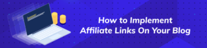 How to Implement Right Affiliate Links On Your Blog?
